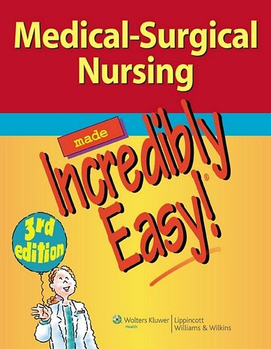 Medical-Surgical Nursing Made Incredibly Easy! (Incredibly Easy! Series®)