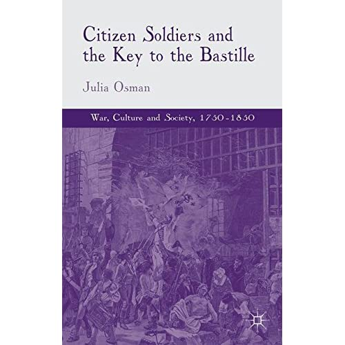 Citizen Soldiers and the Key to the Bastille Osman, Julia