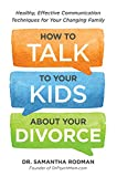 How to Talk to Your Kids about Your Divorce: Healthy, Effective Communication Techniques for Your Changing Family