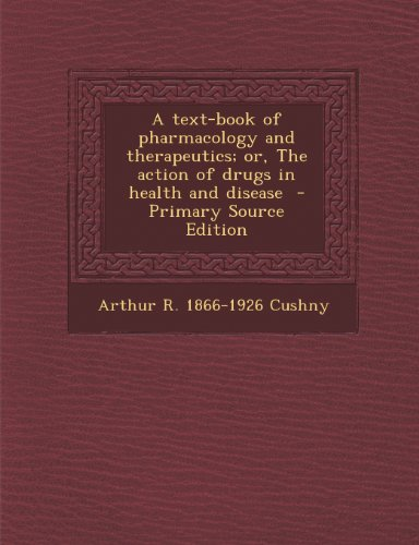 Text-Book of Pharmacology and Therapeutics; Or, the Action of Drugs in Health and Disease