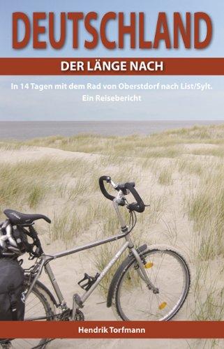 Deutschland, der Länge nach: In 14 Tagen mit dem Rad von Oberstdorf nach List/Sylt