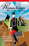 Women Riders Who Could and Did:Life Stories of Top Level Equestriennes