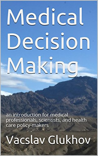 Medical Decision Making: an introduction for medical professionals, scientists, and health care policy-makers Pdf