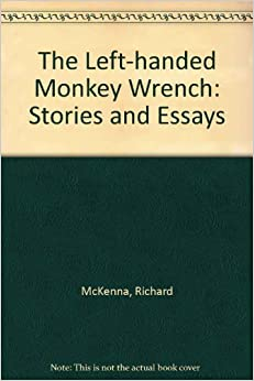Left-Handed Monkey Wrench: Stories and Essays: Richard