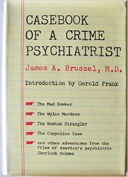 Casebook of a crime psychiatrist, : James A Brussel