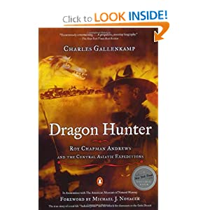 Dragon Hunter: Roy Chapman Andrews and the Central Asiatic Expeditions Charles Gallenkamp, Michael J. Novacek