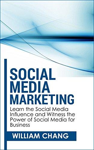 Social Media: Social Media Marketing- Learn the Social Media Influence and Witness the Power of Social Media for Business (Social Media Marketing, Facebook, … Instagram, YouTube, Google+ Marketing.)