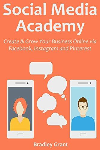 SOCIAL MEDIA ACADEMY: Create & Grow Your Business Online via Facebook, Instagram and Pinterest