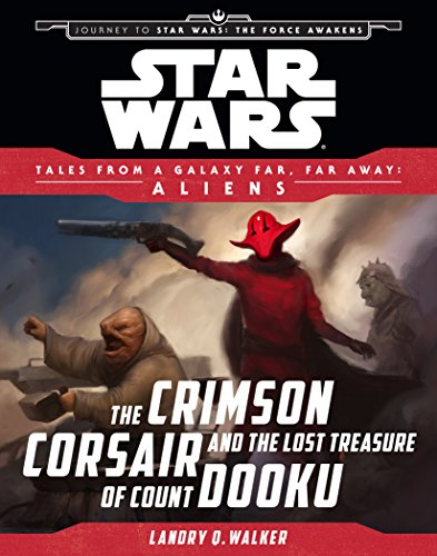 Star Wars Journey to the Force Awakens: The Crimson Corsair and the Lost Treasure of Count Dooku: Tales From a Galaxy Far, Far Away