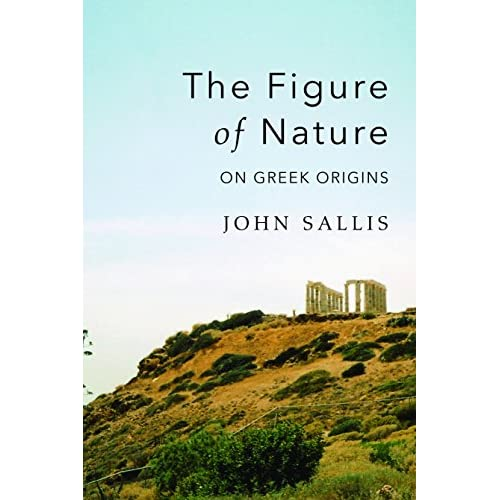 The Figure of Nature: On Greek Origins Sallis, John