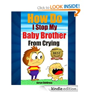 Children`s Book: How Do I Stop My Baby Brother From Crying (Childress Children`s Book Series) [Kindle Edition]