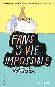 Fans de la vie impossible par Kate  Scelsa