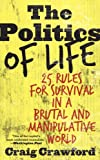 The Politics of Life: 25 Rules for Survival in a Brutal and Manipulative World