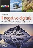 Il negativo digitale. File RAW con Photoshop, Lightroom e Camera RAW