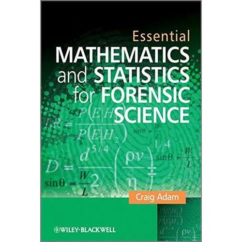 Essential Mathematics and Statistics for Forensic Science Adam, Craig