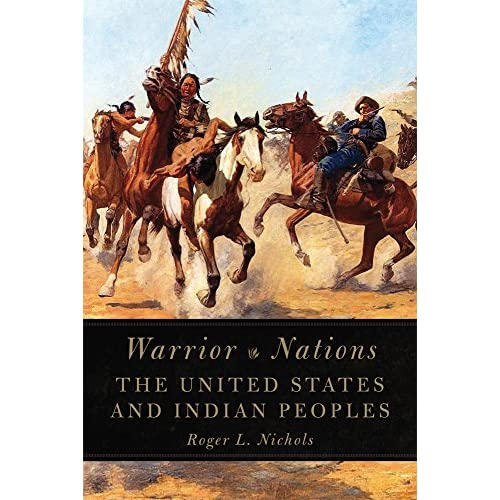 Warrior Nations: The United States and Indian Peoples Nichols, Roger L.