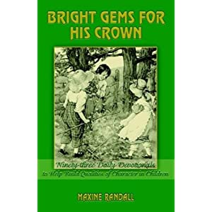 Bright Gems for His Crown: Ninety-three Daily Devotionals to Help Build Qualities of Character in Children