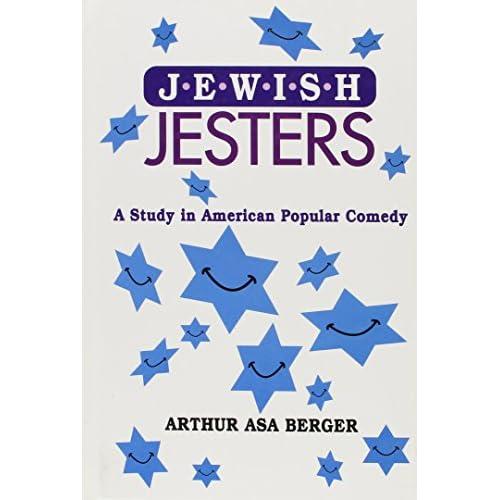 Jewish Jesters: A Study in American Popular Comedy Arthur Asa Berger