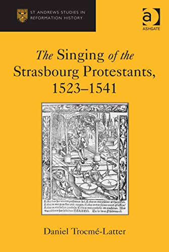 Download The Singing of the Strasbourg Protestants, 1523-1541 (St Andrews Studies in Reformation History) Pdf