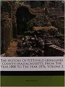 The History Of Pittsfield (berkshire County) Massachusetts