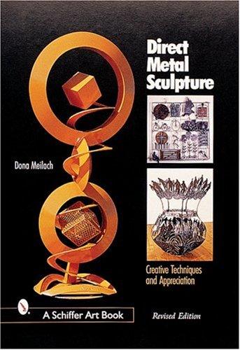 Direct Metal Sculpture: Creative Techniques and Appreciation (Schiffer Art Books)