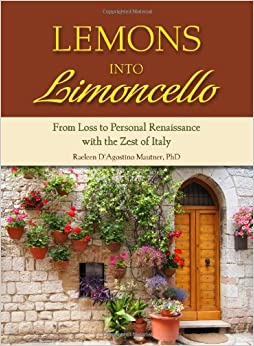 Learn more about the book, Lemons into Limoncello: From Loss to Personal Renaissance with the Zest of Italy