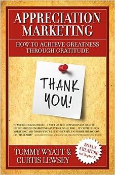 Appreciation Marketing: How to Achieve Greatness Through
