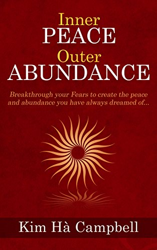 Inner Peace Outer Abundance: Breakthrough Your Fears To Create The Peace and Abundance You Have Always Dreamed Of...