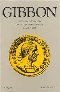 Histoire du déclin et de la chute de l'empire romain, Tome 1 : Rome de 96 à 582 par Gibbon