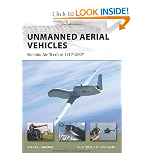 Unmanned Aerial Vehicles: Robotic Air Warfare 1917-2007 Ian Palmer, Steven Zaloga