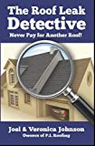 The Roof Leak Detective: Never Pay for Another Roof