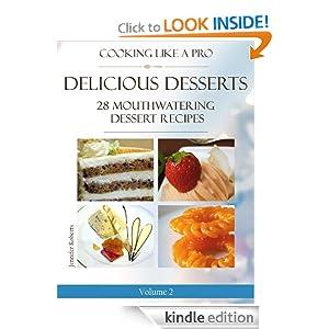 Delicious Desserts: 28 Mouthwatering Dessert Recipes Volume 2 (Dessert Recipes With Attitude)