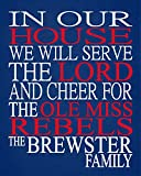 In Our House We Will Serve The Lord And Cheer for The Ole Miss Rebels Personalized Family Name Christian Print - Perfect Christmas Gift - multiple sizes