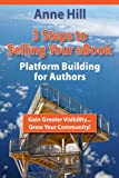 Three Steps to Selling Your eBook: Platform Building for Authors (Authors Go Public)