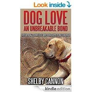 Dog Love - An Unbreakable Bond: Inspirational Stories of