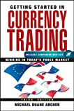 Getting Started in Currency Trading: Winning in Today's Forex Market (Getting Started In.....)