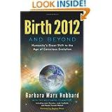 Birth 2012 And Beyond, by Barbara Marx Hubbard