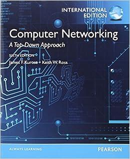 Computer Networking. James F. Kurose, Keith W. Ross: James