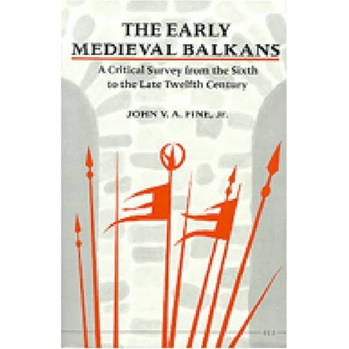 The Early Medieval Balkans: A Critical Survey from the Sixth to the Late Twelfth