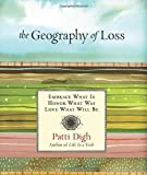Geography of Loss: Embrace What Is, Honor What Was, Love What Will Be