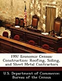 1997 Economic Census: Construction: Roofing, Siding, and Sheet Metal Contractors