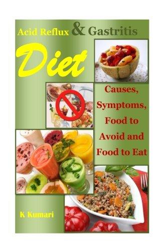 Acid Reflux Diet: Causes, Symptoms, Food to Avoid and Food to Eat (acid alkaline diet.acid reflux cookbook,acid reflux cure,gastritis diet,gerd diet,gerd Recipe,gerd cure,gastroparesis) (Volume 1) 1