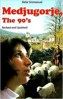 Medjugorje : The 90's by Sister Emmanuel (1999, Paperback)