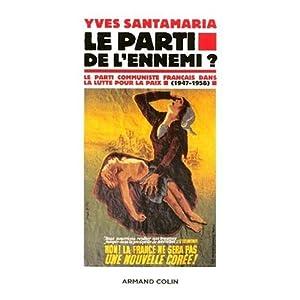 Le parti de l'ennemi ? : Le Parti communiste français dans la lutte pour la paix (1947-1958)