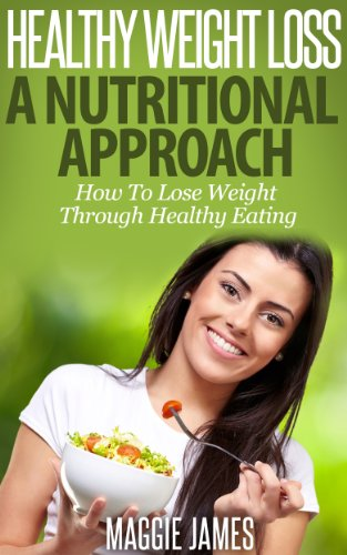 Book: Healthy Weight Loss - A Nutritional Approach - How To Lose Weight Through Healthy Eating by Maggie James