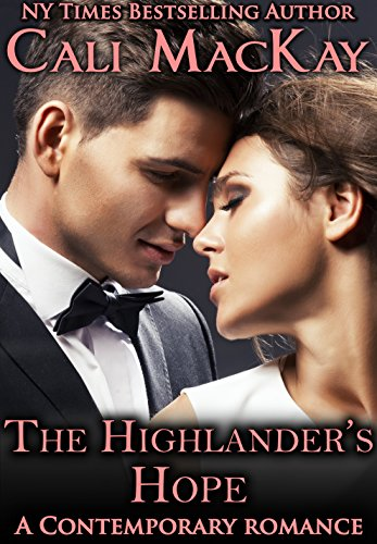 Free Today! Cali MacKay's steamy The Highlander's Hope: A Contemporary Romance (The Highland Heart Series, Book 1)  Over 375 rave reviews and FREE!
