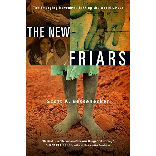 The New Friars: The Emerging Movement Serving the World's Poor Bessenecker, Scot