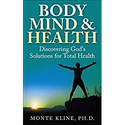Body, Mind & Health: Discovering God's Solutions for Total Health