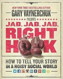 Jab Jab Jab Right Hook by Gary Vaynerchuk