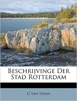 Beschrijvinge Der Stad Rotterdam: G van Spaan